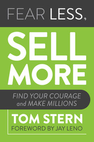 Fear Less, Sell More (Find Your Courage and Make Millions) by Tom Stern, Jay Leno, 9781642938821
