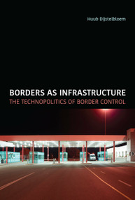 Borders as Infrastructure (The Technopolitics of Border Control) by Huub Dijstelbloem, 9780262542883