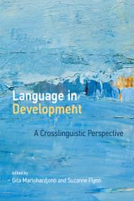 Language in Development (A Crosslinguistic Perspective) by Gita Martohardjono, Suzanne Flynn, 9780262542005