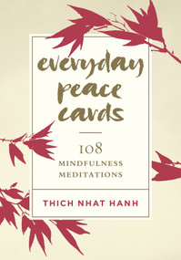 Everyday Peace Cards (108 Mindfulness Meditations) by Thich Nhat Hanh, 9781611807721