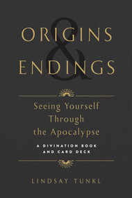 Origins and Endings (Seeing Yourself through the Apocalypse) by Lindsay Tunkl, 9781941529843