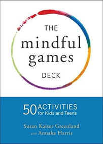 Mindful Games Activity Cards (55 Fun Ways to Share Mindfulness with Kids and Teens) by Susan Kaiser Greenland, Annaka Harris, 9781611804096