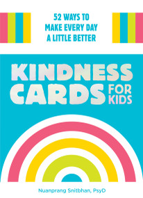 Kindness Cards for Kids (52 Ways to Make Every Day a Little Better) by Nuanprang Snitbhan, 9781611808346