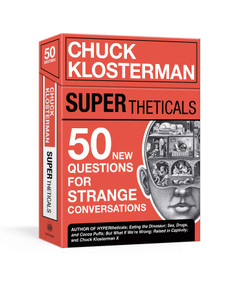 SUPERtheticals (50 New HYPERthetical Questions for More Strange Conversations) by Chuck Klosterman, 9781984826206
