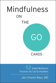 Mindfulness on the Go Cards (52 Simple Meditation Practices You Can Do Anywhere) (Miniature Edition) by Jan Chozen Bays, 9781611803709