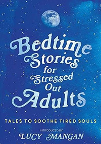 Bedtime Stories for Stressed Out Adults by Various, 9781473695917