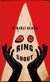 Ring Shout by P. Djèlí Clark, 9781250767028
