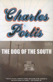 The Dog of the South by Charles Portis, 9781585679317