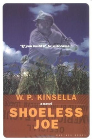 Shoeless Joe (The Inspiration for FIELD OF DREAMS) by W. P. Kinsella, 9780395957738