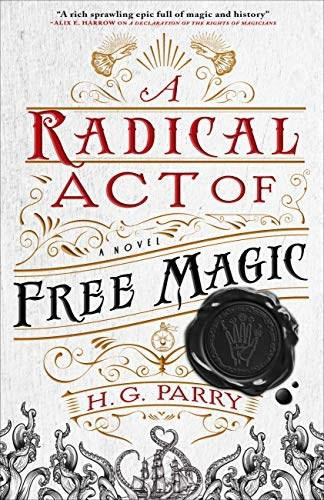 A Radical Act of Free Magic (A Novel) by H. G. Parry, 9780316459143