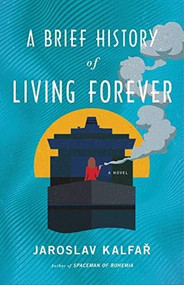A Brief History of Living Forever by Jaroslav Kalfar, 9780316463188