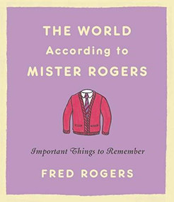 The World According to Mister Rogers (Important Things to Remember) by Fred Rogers, 9780316492713