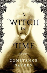 A Witch in Time by Constance Sayers, 9780316493598