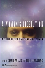A Woman's Liberation (A Choice of Futures by and About Women) by Connie Willis, Sheila Williams, 9780446677424