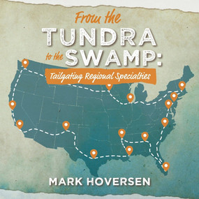 From the Tundra to the Swamp: Tailgating Regional Specialties by Mark Hoversen, 9781098322328