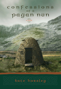 Confessions of a Pagan Nun (A Novel) by Kate Horsley, 9781570629136