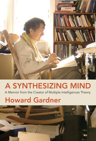 A Synthesizing Mind (A Memoir from the Creator of Multiple Intelligences Theory) - 9780262542838 by Howard Gardner, 9780262542838
