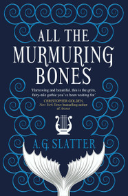 All the Murmuring Bones by A.G. Slatter, 9781789094343