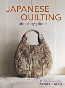 Japanese Quilting Piece by Piece (29 Stitched Projects from Yoko Saito) by Yoko Saito, 9781596688582
