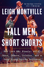 Tall Men, Short Shorts (The 1969 NBA Finals: Wilt, Russ, Lakers, Celtics, and a Very Young Sports Reporter) by Leigh Montville, 9780385545198
