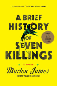 A Brief History of Seven Killings (A Novel) by Marlon James, 9781594633942