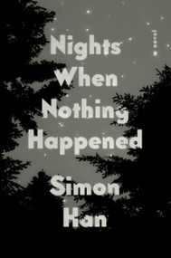 Nights When Nothing Happened (A Novel) by Simon Han, 9780593086056
