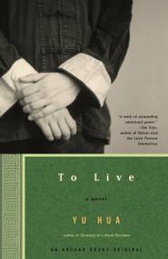 To Live (A Novel) by Yu Hua, 9781400031863
