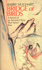 Bridge of Birds (A Novel of an Ancient China That Never Was) by Barry Hughart, 9780345321381