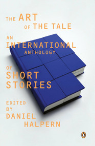 The Art of the Tale (An International Anthology of Short Stories, 1945-1985) by Daniel Halpern, 9780140079494