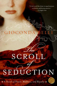 The Scroll of Seduction (A Novel of Power, Madness, and Royalty) by Gioconda Belli, 9780060833138