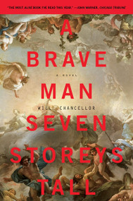 A Brave Man Seven Storeys Tall (A Novel) - 9780062280022 by Will Chancellor, 9780062280022