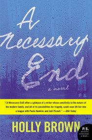A Necessary End (A Novel) by Holly Brown, 9780062356383