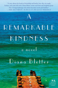 A Remarkable Kindness (A Novel) by Diana Bletter, 9780062382443