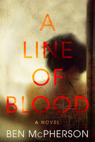 A Line of Blood (A Novel) by Ben McPherson, 9780062406101