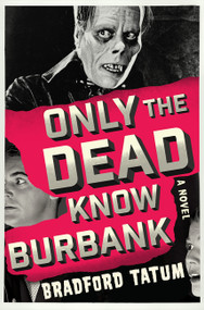 Only the Dead Know Burbank (A Novel) by Bradford Tatum, 9780062428752