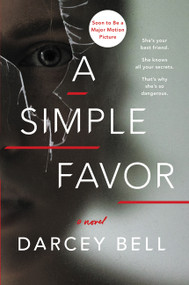 A Simple Favor (A Novel) by Darcey Bell, 9780062497789
