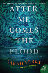 After Me Comes the Flood (A Novel) by Sarah Perry, 9780062666406