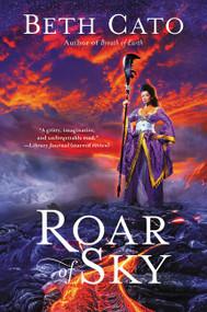 Roar of Sky by Beth Cato, 9780062692252