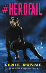 #Herofail (Superheroes Anonymous Book 4) by Lexie Dunne, 9780062696243