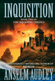 Inquisition (Book Two of the Aquasilver Trilogy) by Anselm Audley, 9781416577195