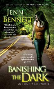Banishing the Dark by Jenn Bennett, 9781451695090