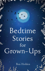 Bedtime Stories for Grown-ups by Ben Holden, 9781471153754