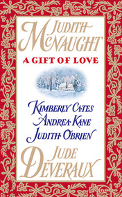 A Gift of Love by Judith McNaught, Jude Deveraux, Andrea Kane, Judith O'Brien, Kimberly Cates, 9781476786285