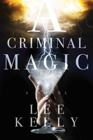 A Criminal Magic by Lee Kelly, 9781481410335