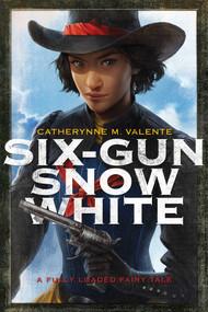 Six-Gun Snow White - 9781481444736 by Catherynne M. Valente, Charlie Bowater, 9781481444736