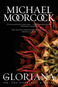 Gloriana (Or, The Unfulfill'd Queen) by Michael Moorcock, 9781481487375