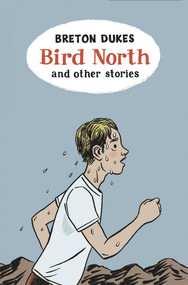 Bird North and Other Stories by Breton Dukes, 9780864736901