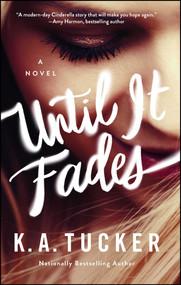 Until It Fades (A Novel) by K.A. Tucker, 9781501133381