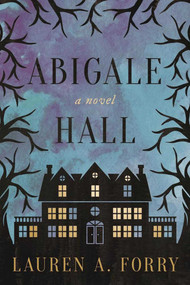 Abigale Hall (A Novel) by Lauren A. Forry, 9781510717268