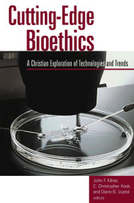 Cutting-Edge Bioethics (A Christian Exploration of Technologies and Trends) by John F. Kilner, 9780802849595